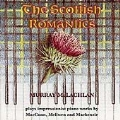 The Scottish Romantics - Murray McLachlan Plays Impressionist Piano Works by MacCunn, McEwen, Mackenzie / Murray McLachlan(p)