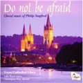 Do Not Be Afraid - Choral Music of Philip Stopford