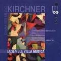 Kirchner: Exil, Mysterion, etc / Ensemble Villa Musica