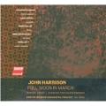John Harbison: Full Moon in March, etc