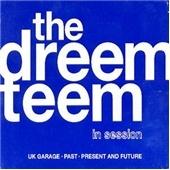 Dreem Teem In Session, The (UK Garage Past Present & Future)