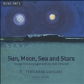Sun, Moon, Sea and Stars - Songs and Arrangements by Bob Chilcott
