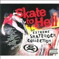 Skate To Hell: The Extreme Skaterock Collection [PA]