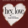 Hey, Love: The Songs Of Mary Rodgers
