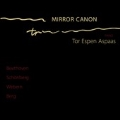 Mirror Canon - Piano Music from the First and Second Viennese Schools; Beethoven, Schoenberg, Webern, Berg (9/2007)  / Tor Espen Aspaas(p), Kolbjorn Holthe(vn)
