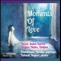 Moments of Love - Songs by Ravel, Saint-Saens, Wyner, Hahn & Britten