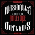 Nashville Outlaws: A Tribute to Motley Crue<限定盤>