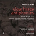 Harrison Birtwistle: Slow Frieze, Antiphonies