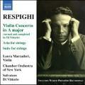 Respighi: Violin Concerto P.49, Aria for Strings P.32, Suite for Strings P.41, etc