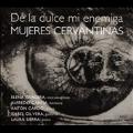De la Dulce Mi Enemiga - Mujeres Ccervantinas