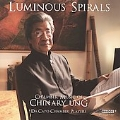 Luminous Spirals - Chamber Music of Chinary Ung