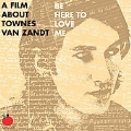 Be Here To Love Me (A Film About Townes Van Zandt - Original Soundtrack)