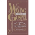 Waxing the Gospel: Mass Evangelism and the Phonograph 1890-1900 [3CD+HardBack Book]