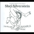 Twistable Turnable Man : A Musical Tribute To The Songs Of Shel Silverstein