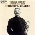 Cornet Soloist of the Sousa Band / Herbert L. Clarke
