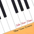 "Take Your Time - ""Blue"" Gene Tyranny: Spirit, The Drifter"
