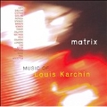 Matrix -Music of Louis Karchin:Roethke Songs/Fanfare & Pavane/Voyages/etc:Paul Hostetter(cond)/Stephen Gosling(p)/etc