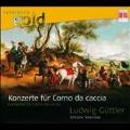ルードヴィヒ・ギュトラー/Konzert fur Corno da Caccia [0300041BC]