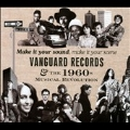 Make It Your Sound, Make It Your Scene : Vanguard Records & the 1960s Musical Revolution
