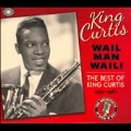 Wail Man Wail : The Best of King Curtis 1952-1961