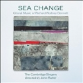 Sea Change - Choral Music of Richard Rodney Bennett