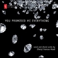 You Promised Me Everything - Vocal & Choral Works by Cheryl Frances Hoad