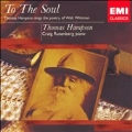 TO THE SOUL -SONGS ON THE POETRY OF WALT WHITMAN:ROREM/BRIDGE/STANFORD/ETC:THOMAS HAMPSON(Br)/ETC