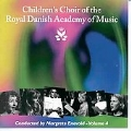 Children's Choir of the Royal Danish Academy of Music Vol 4