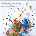 Eve de Castro-Robinson: Releasing the Angel, Peregrinations, Other Echoes, etc