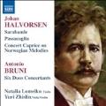 Halvorsen: Sarabande, Passacaglia, Concert Caprice on Norwegian Melodies; Bruni: Six Duos Concertants