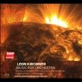 レオン・キルヒナー: 管弦楽作品集
