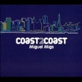 Coast2Coast : Mixed By Miguel Migs
