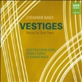 Vestiges - Zvonimir Nagy: Works for Solo Piano