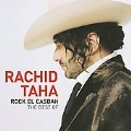 Rock El Casbah : The Best Of Rachid Taha