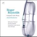 Roger Reynolds: Complete Cello Works