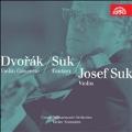 Dvorak: Violin Concerto Op.53; Suk: Fantasy Op.24, etc