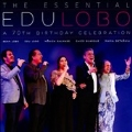 The Essential Edu Lobo: A 70th Birthday Celebration