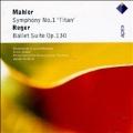 "Mahler: Symphony No.1 ""Titan""; Reger: Eine Ballettsuite Op.130"
