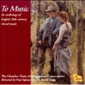 To Music, An anthology of English 20th Century Choral Music; Finzi, Bainton, Howells, Murrill, etc / Paul Spicer(cond), The Chamber Choir of Birmingham Conservatoire, David Saint(org)