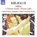 Milhaud: Alissa Op.9, L'Amour Chante Op.409, Poemes Juifs Op.34 / Carole Farley, John Constable