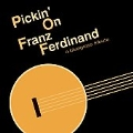 Pickin' on Franz Ferdinand