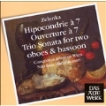 Zelenka: Hipocondrie a 7, Ouverture a 7, Trio Sonata for Two Oboes & Bassoon