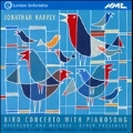 J.Harvey: Bird Concerto with Pianosong, Ricercare Una Melodia, Other Presences