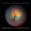 One Earth, One People, One Love - Kronos plays Terry Riley