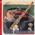I Was Like Wow - Contemporary Music For Bassoon