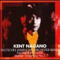 Mahler: Symphony No.3 / Kent Nagano(cond), Deutsches Symphonie-Orchester Berlin, Dagmar Peckova(A)