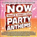 Now : That's What I Call Party Anthems