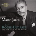 Jean Roger-Ducasse: The Complete Piano Music