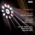 Eriks Esenvalds: St. Luke Passion - Sacred Works