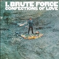 I, Brute Force : Confections Of Love
